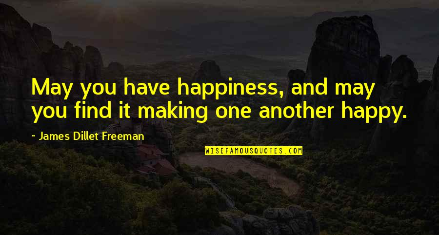 You Find Happiness Quotes By James Dillet Freeman: May you have happiness, and may you find