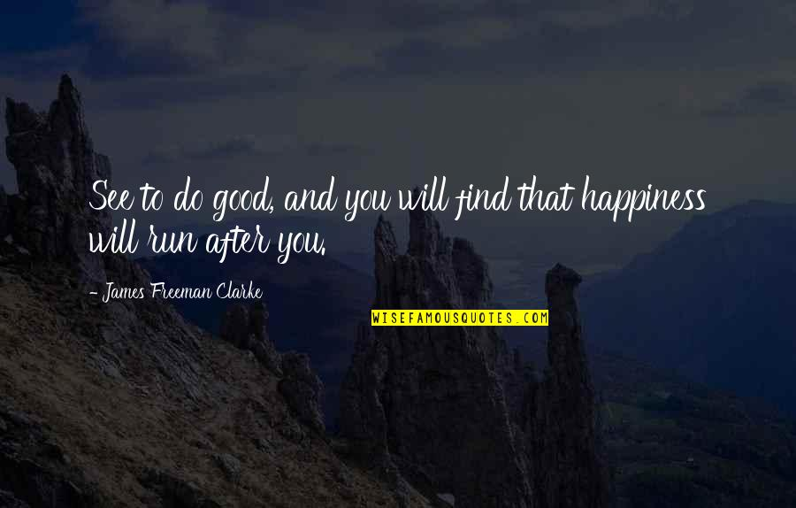 You Find Happiness Quotes By James Freeman Clarke: See to do good, and you will find