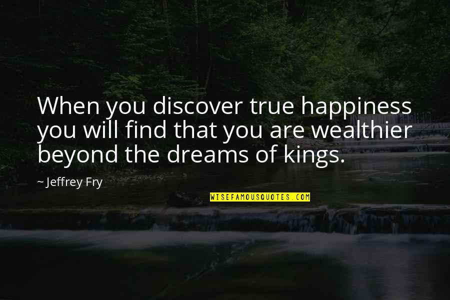 You Find Happiness Quotes By Jeffrey Fry: When you discover true happiness you will find