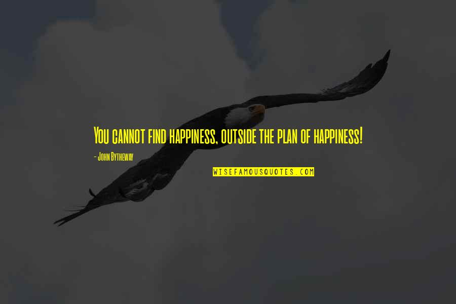 You Find Happiness Quotes By John Bytheway: You cannot find happiness, outside the plan of