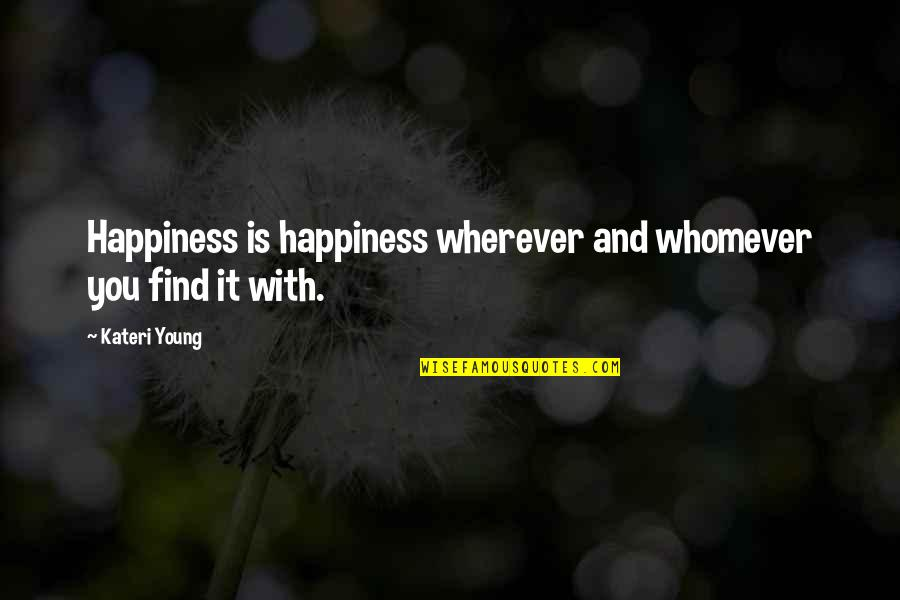 You Find Happiness Quotes By Kateri Young: Happiness is happiness wherever and whomever you find