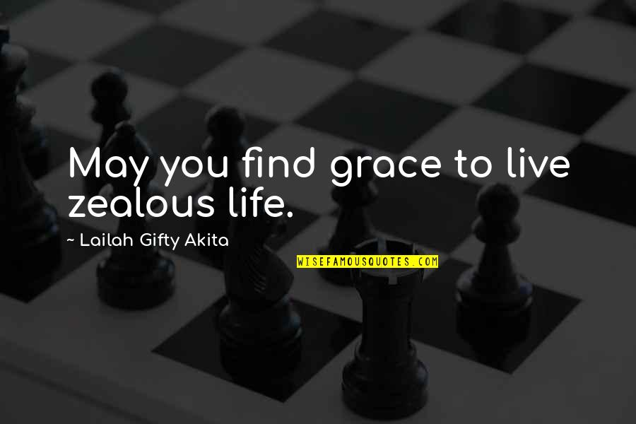 You Find Happiness Quotes By Lailah Gifty Akita: May you find grace to live zealous life.