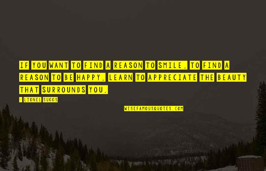 You Find Happiness Quotes By Lionel Suggs: If you want to find a reason to