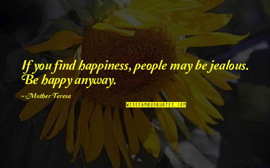You Find Happiness Quotes By Mother Teresa: If you find happiness, people may be jealous.