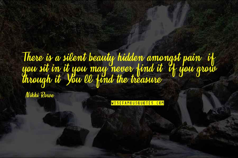 You Find Happiness Quotes By Nikki Rowe: There is a silent beauty hidden amongst pain,