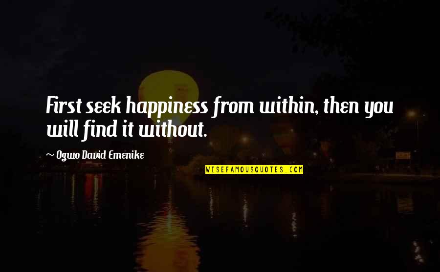 You Find Happiness Quotes By Ogwo David Emenike: First seek happiness from within, then you will