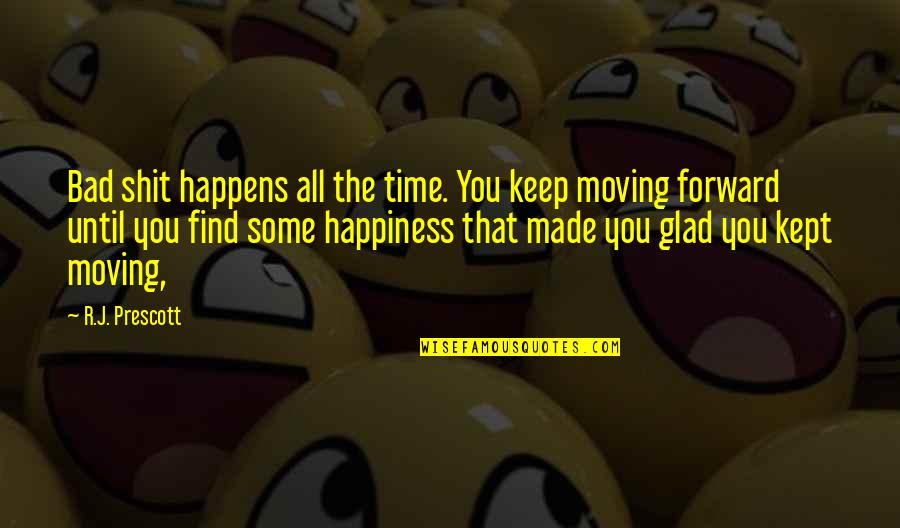 You Find Happiness Quotes By R.J. Prescott: Bad shit happens all the time. You keep
