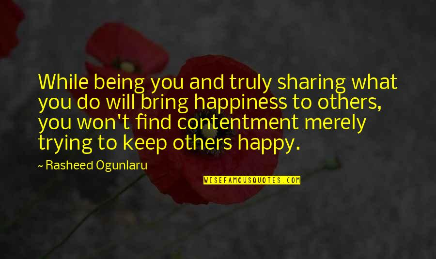 You Find Happiness Quotes By Rasheed Ogunlaru: While being you and truly sharing what you
