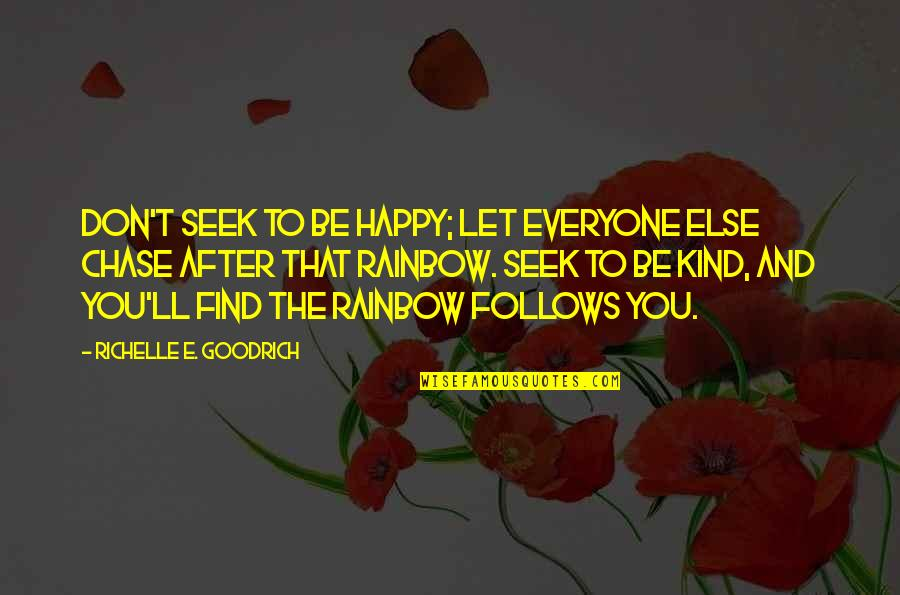 You Find Happiness Quotes By Richelle E. Goodrich: Don't seek to be happy; let everyone else