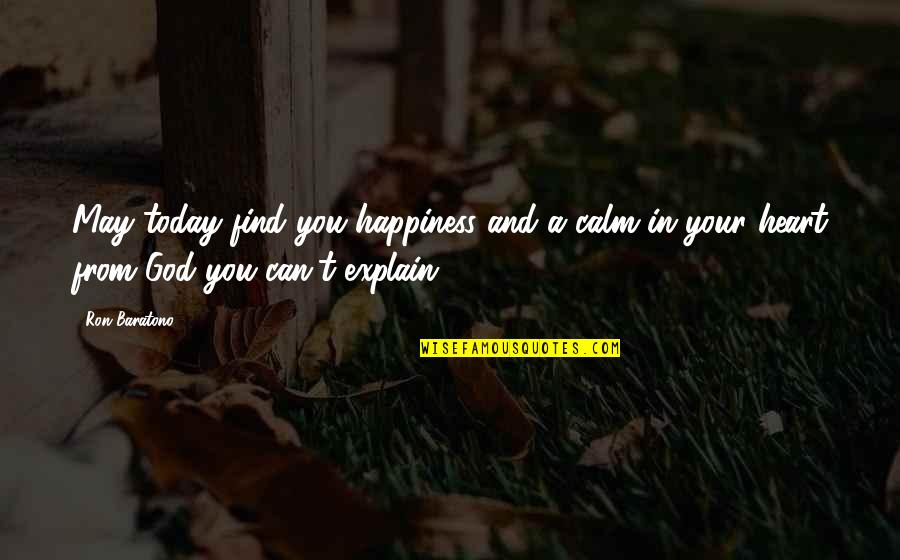 You Find Happiness Quotes By Ron Baratono: May today find you happiness and a calm