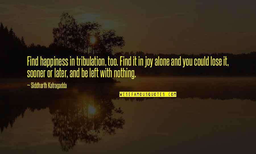 You Find Happiness Quotes By Siddharth Katragadda: Find happiness in tribulation, too. Find it in
