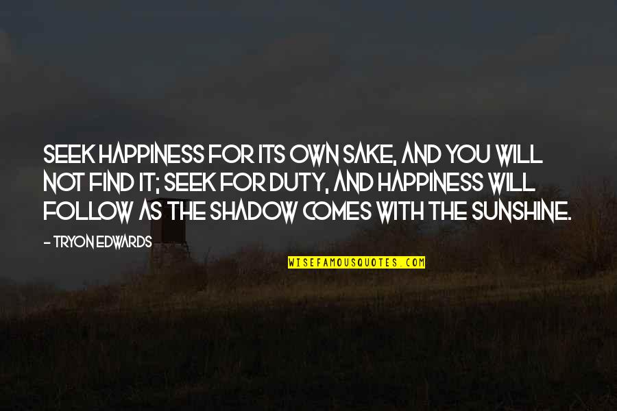You Find Happiness Quotes By Tryon Edwards: Seek happiness for its own sake, and you