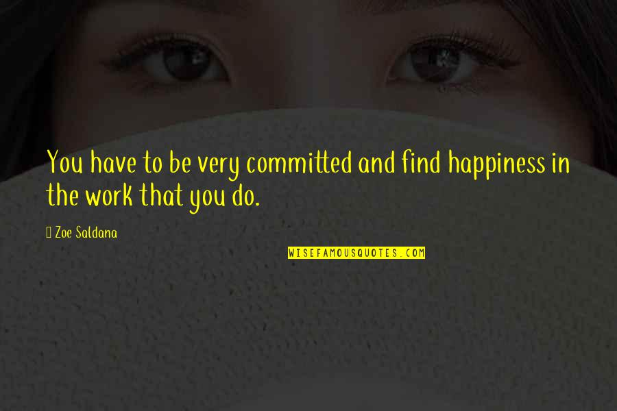 You Find Happiness Quotes By Zoe Saldana: You have to be very committed and find
