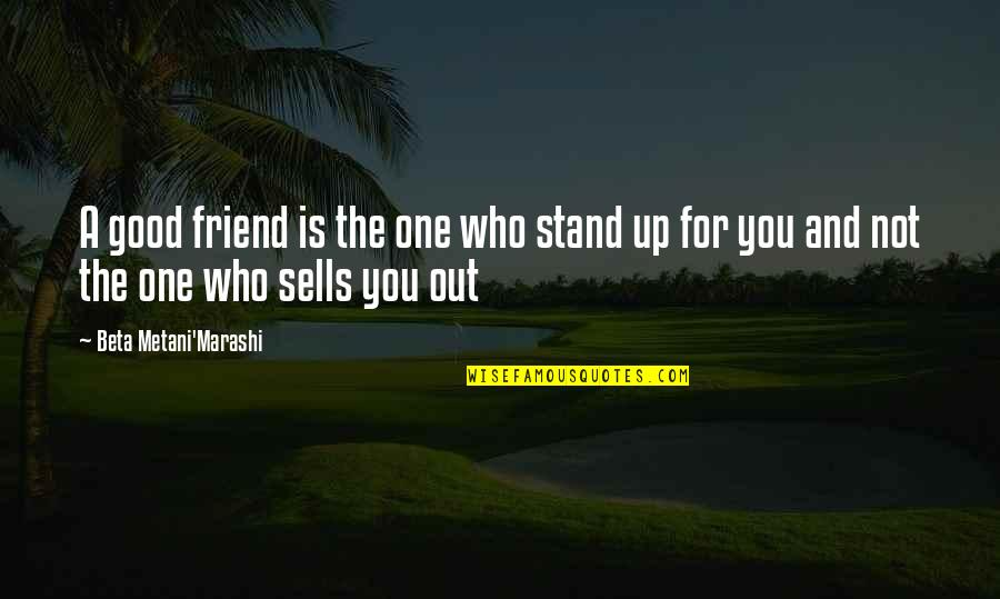 You Friend Quotes By Beta Metani'Marashi: A good friend is the one who stand