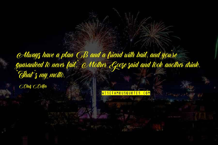 You Friend Quotes By Chris Colfer: Always have a plan B and a friend