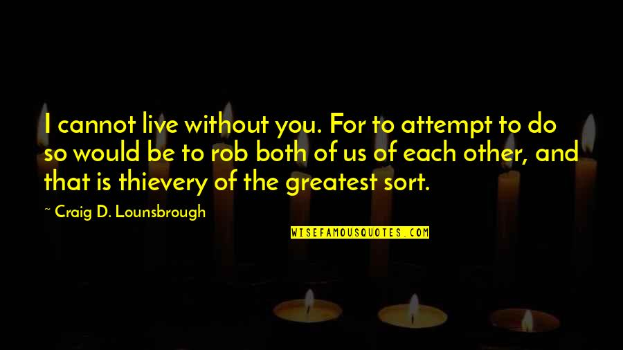 You Friend Quotes By Craig D. Lounsbrough: I cannot live without you. For to attempt