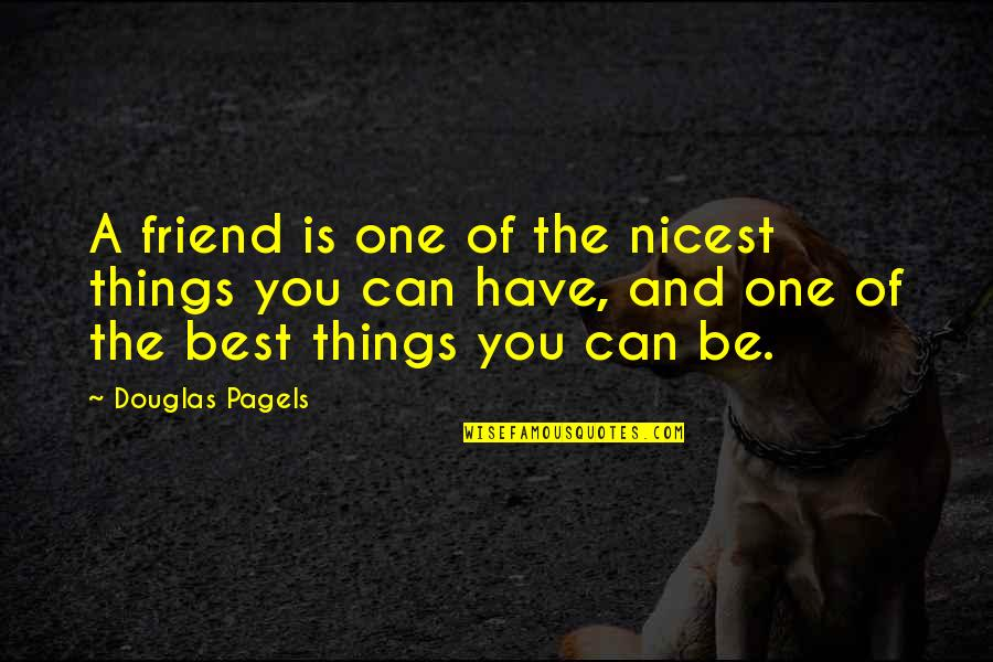 You Friend Quotes By Douglas Pagels: A friend is one of the nicest things
