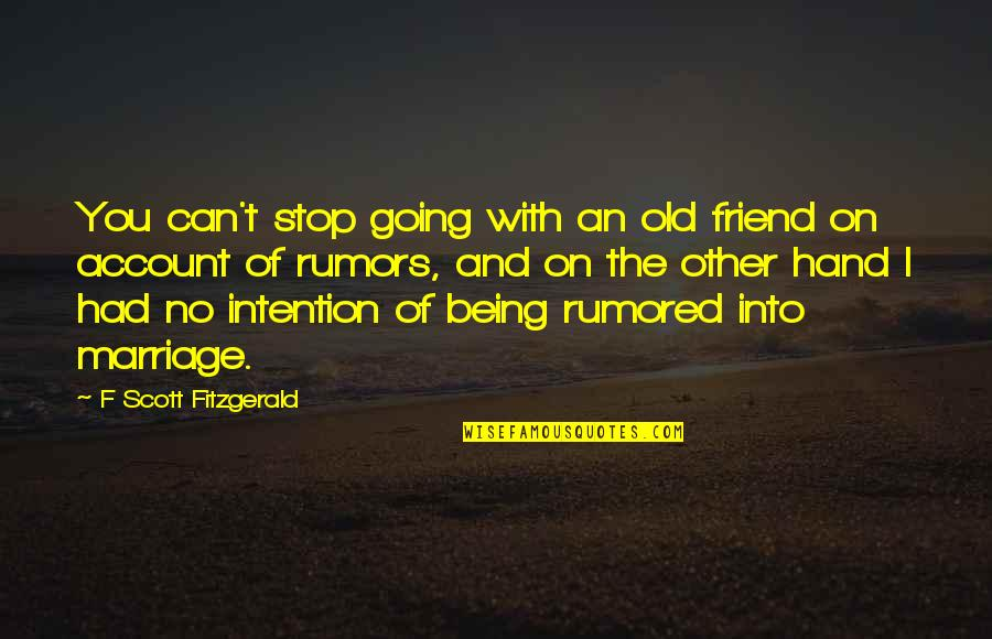 You Friend Quotes By F Scott Fitzgerald: You can't stop going with an old friend