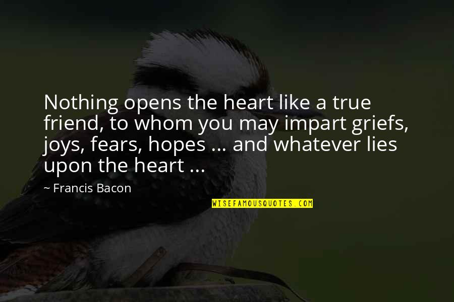 You Friend Quotes By Francis Bacon: Nothing opens the heart like a true friend,