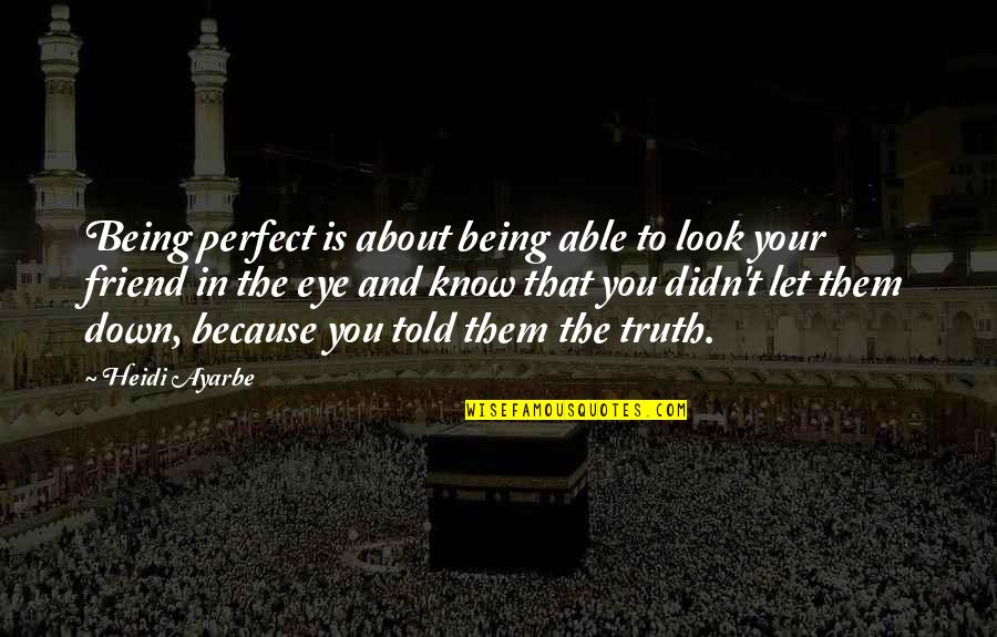 You Friend Quotes By Heidi Ayarbe: Being perfect is about being able to look