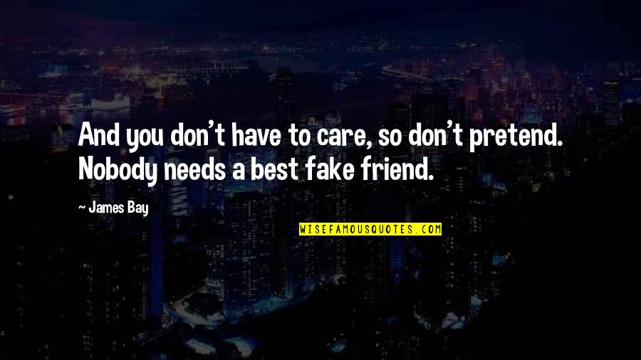 You Friend Quotes By James Bay: And you don't have to care, so don't