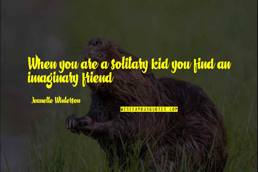 You Friend Quotes By Jeanette Winterson: When you are a solitary kid you find