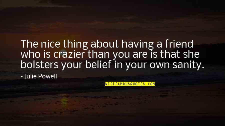 You Friend Quotes By Julie Powell: The nice thing about having a friend who
