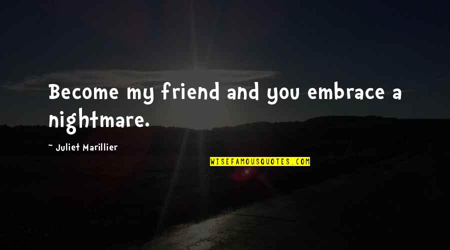 You Friend Quotes By Juliet Marillier: Become my friend and you embrace a nightmare.