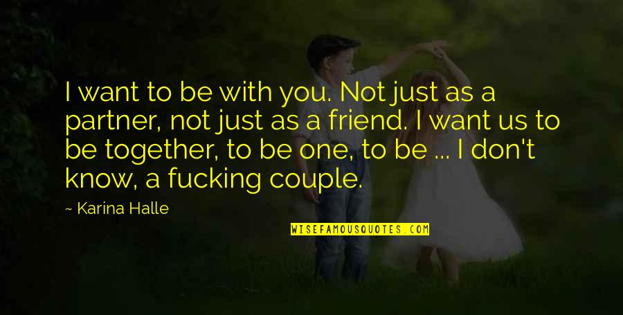 You Friend Quotes By Karina Halle: I want to be with you. Not just