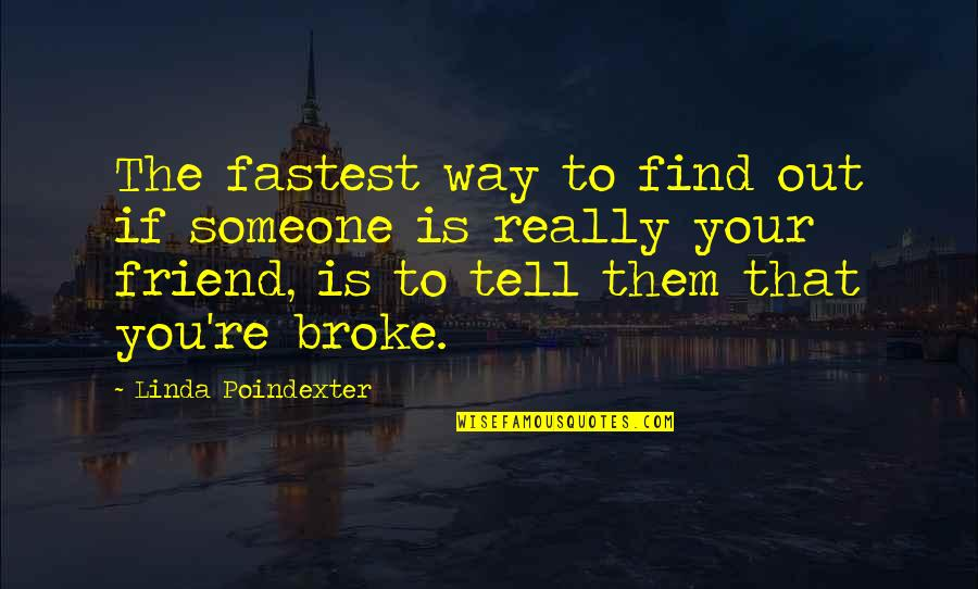 You Friend Quotes By Linda Poindexter: The fastest way to find out if someone