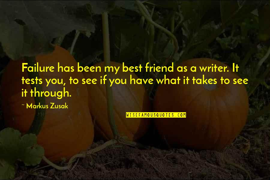 You Friend Quotes By Markus Zusak: Failure has been my best friend as a