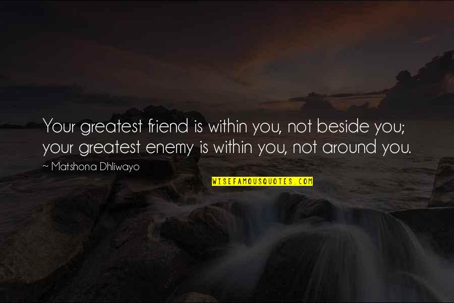 You Friend Quotes By Matshona Dhliwayo: Your greatest friend is within you, not beside