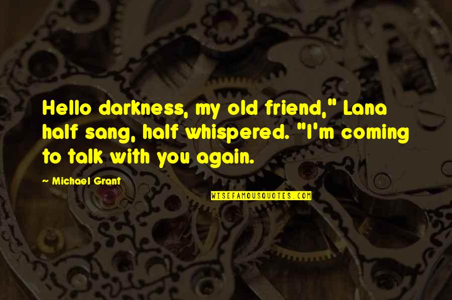 "You Friend Quotes By Michael Grant: Hello darkness, my old friend,"" Lana half sang,"