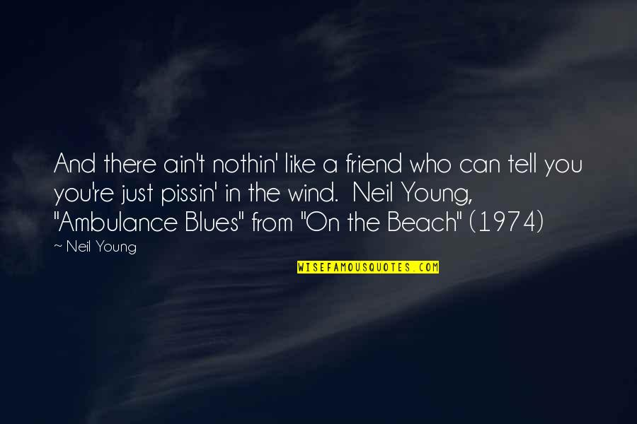 You Friend Quotes By Neil Young: And there ain't nothin' like a friend who