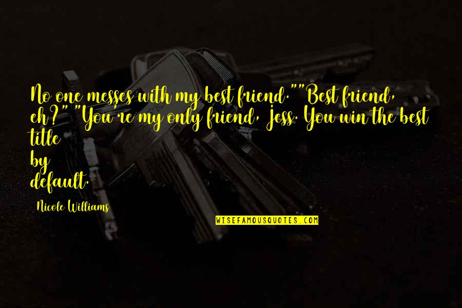 "You Friend Quotes By Nicole Williams: No one messes with my best friend.""""Best friend,"