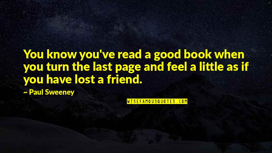 You Friend Quotes By Paul Sweeney: You know you've read a good book when