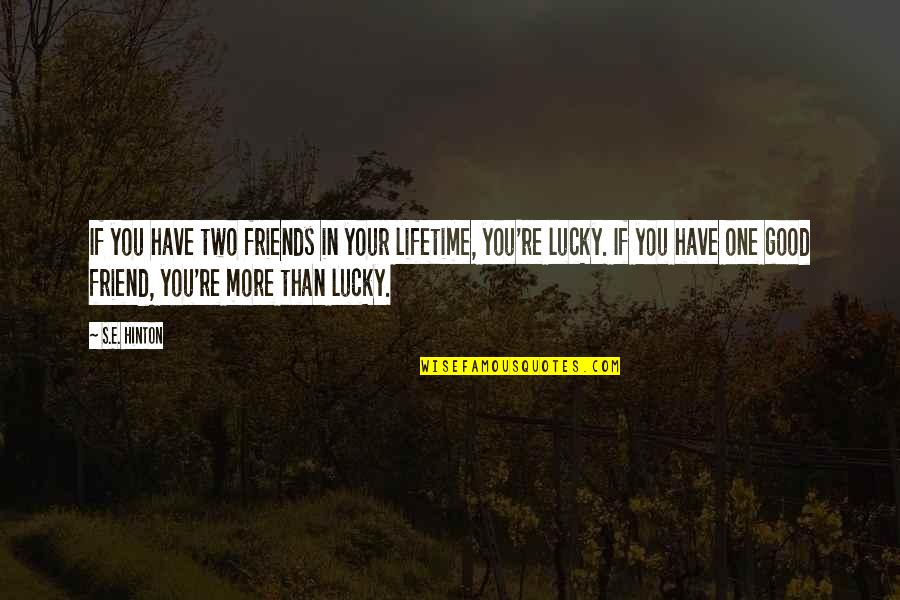 You Friend Quotes By S.E. Hinton: If you have two friends in your lifetime,