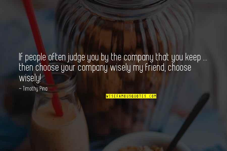 You Friend Quotes By Timothy Pina: If people often judge you by the company