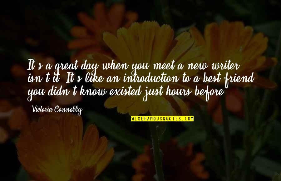 You Friend Quotes By Victoria Connelly: It's a great day when you meet a