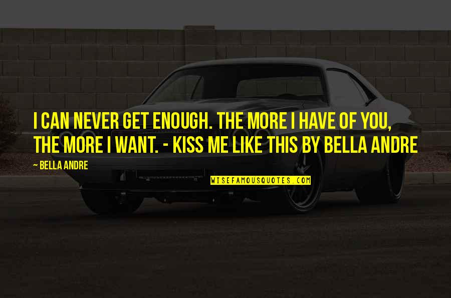 You Get Me Quotes By Bella Andre: I can never get enough. The more I