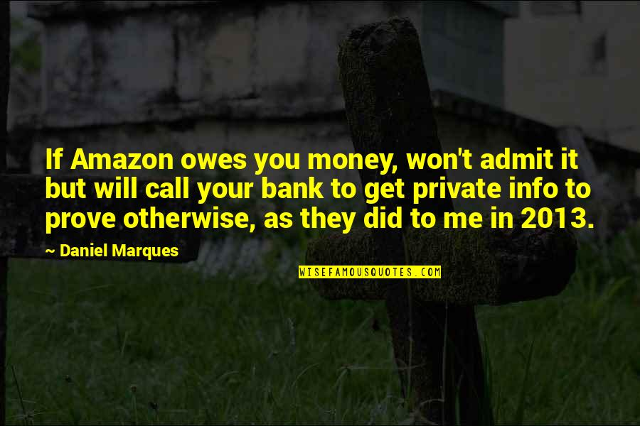 You Get Me Quotes By Daniel Marques: If Amazon owes you money, won't admit it