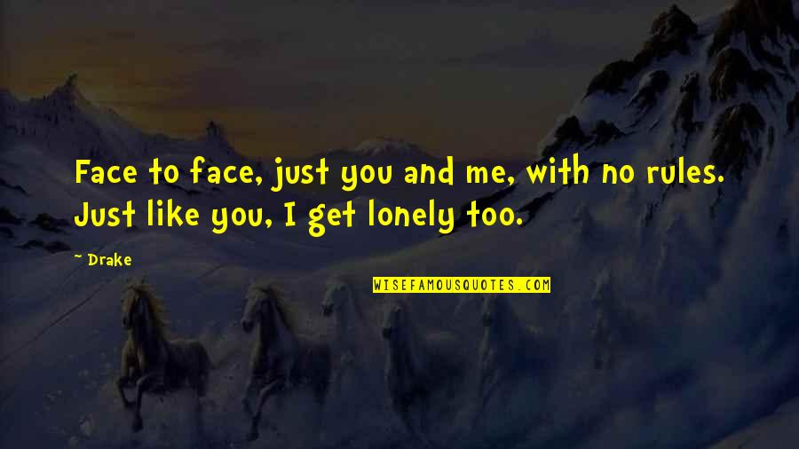 You Get Me Quotes By Drake: Face to face, just you and me, with