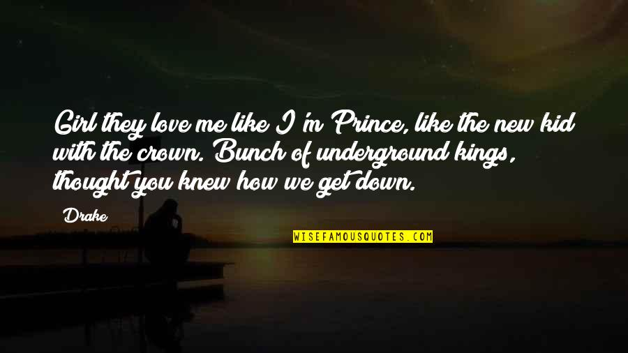You Get Me Quotes By Drake: Girl they love me like I'm Prince, like