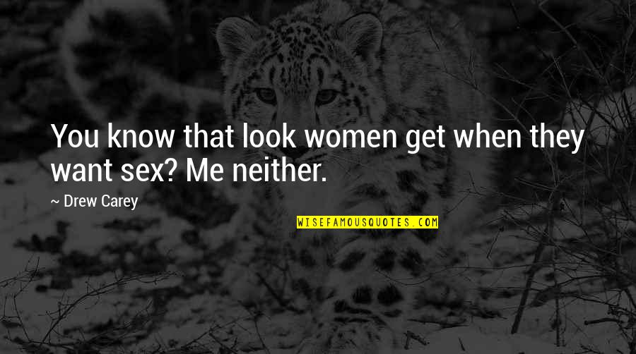 You Get Me Quotes By Drew Carey: You know that look women get when they