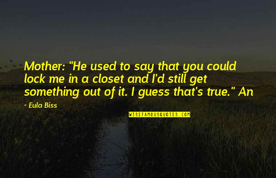 """You Get Me Quotes By Eula Biss: Mother: """"He used to say that you could"""