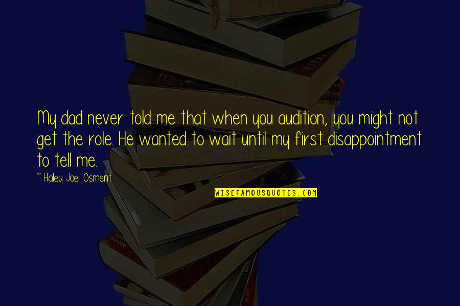 You Get Me Quotes By Haley Joel Osment: My dad never told me that when you