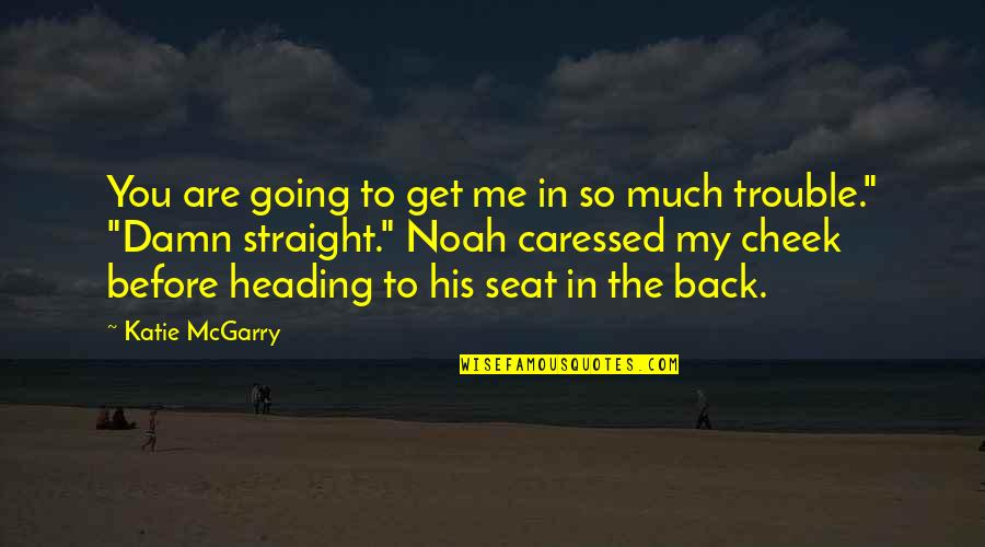 You Get Me Quotes By Katie McGarry: You are going to get me in so