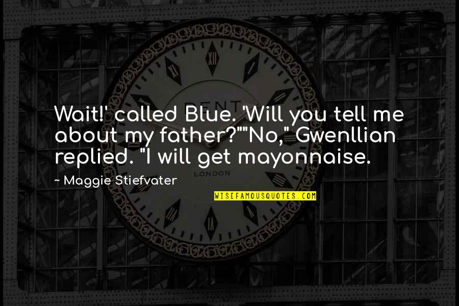You Get Me Quotes By Maggie Stiefvater: Wait!' called Blue. 'Will you tell me about