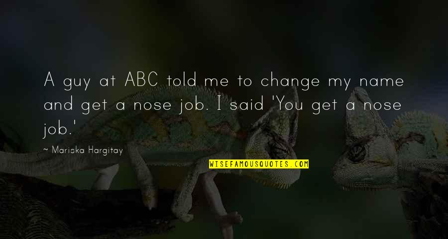 You Get Me Quotes By Mariska Hargitay: A guy at ABC told me to change