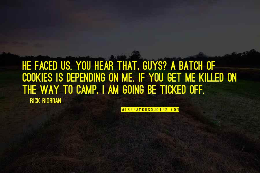 You Get Me Quotes By Rick Riordan: He faced us. You hear that, guys? A